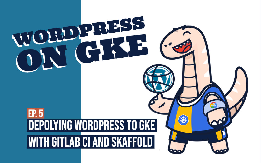 Deploying WordPress and MySql using Skaffold to Google Kubernetes Engine